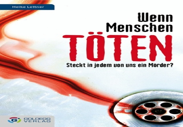 Wenn Menschen töten, Heike Lettner, Goldegg Verlag (Buchcover)